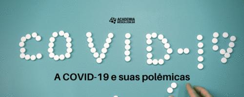 A COVID-19 e suas polêmicas
