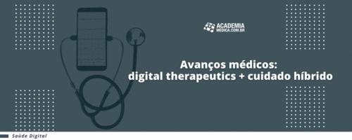 Avanços médicos: digital therapeutics + cuidadohíbrido