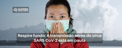 Respire fundo: A transmissão aérea do vírus SARS-CoV-2 está em pauta
