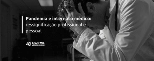 Pandemia e internato médico: ressignificação profissional e pessoal