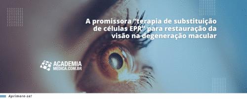 """A promissora """"terapia de substituição de células EPR"""" para restauração da visão na degeneração macular"""