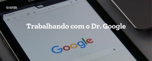 Trabalhando com o Dr. Google