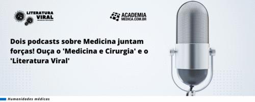 Dois podcasts sobre Medicina juntam forças! Ouça o 'Medicina e Cirurgia' e o 'Literatura Viral'