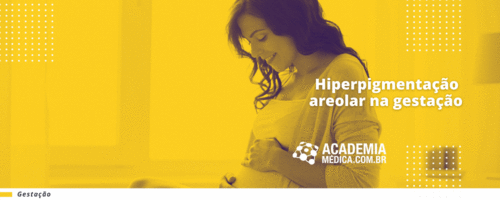 Hiperpigmentação areolar na gestação