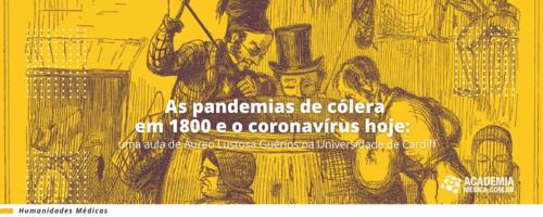 As pandemias de cólera em 1800 e o coronavírus hoje: uma aula de Áureo Lustosa na Universidade de Cardiff