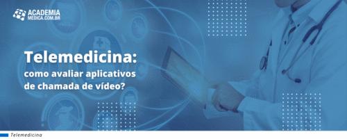 Telemedicina: como avaliar aplicativos de chamada de vídeo?
