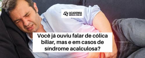 Você já ouviu falar de cólica biliar, mas e em casos de síndrome acalculosa?