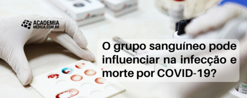 O grupo sanguíneo pode influenciar na infecção e morte por COVID-19?
