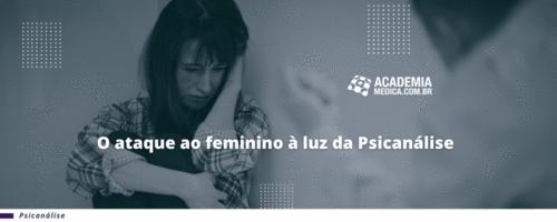 O ataque ao feminino à luz da Psicanálise