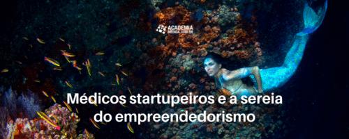Médicos startupeiros e a sereia do empreendedorismo