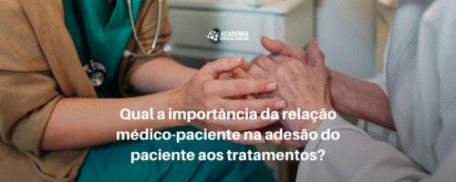 Qual a importância da relação médico-paciente na adesão do paciente aos tratamentos?