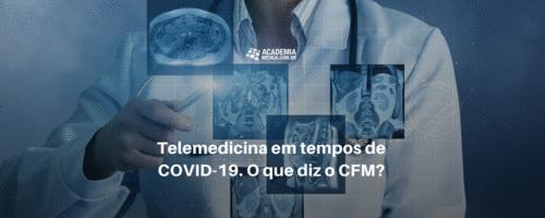 Telemedicina em tempos de COVID-19. O que diz o CFM?