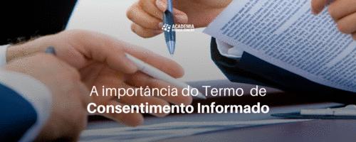 A importância do Termo de Consentimento Informado
