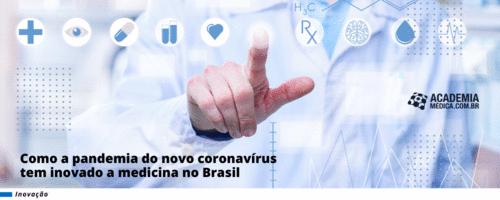 Como a pandemia do novo coronavírus tem inovado a medicina no Brasil