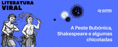 A Peste Bubônica, Shakespeare e algumas chicotadas