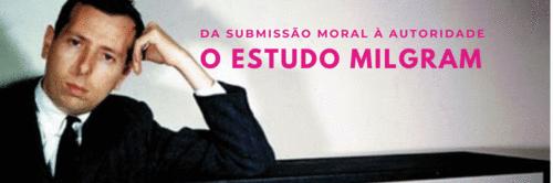Da submissão moral à autoridade- O Estudo Milgram