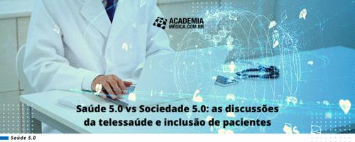 Saúde 5.0 vs Sociedade 5.0: as discussões da telessaúde e inclusão de pacientes