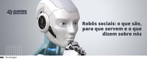 Os robôs sociais: o que são, para que servem e o que dizem sobre nós.