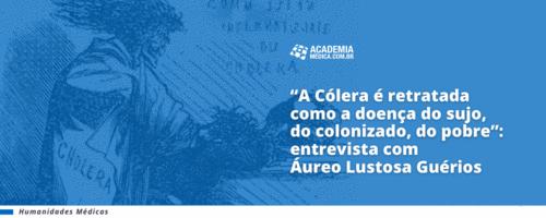 """""""A Cólera é retratada como a doença do sujo, do colonizado, do pobre"""": entrevista com Áureo Lustosa Guérios"""