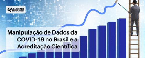 Manipulação de Dados da COVID-19 no Brasil e a Acreditação Científica