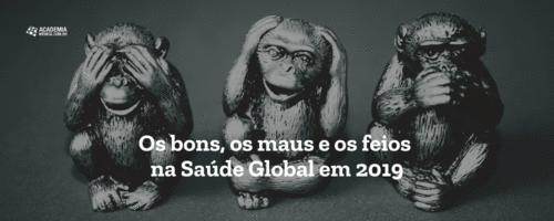 Os bons, os maus e os feios na Saúde Global em 2019