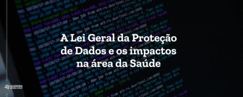 A Lei Geral da Proteção de Dados e os impactos na área da Saúde