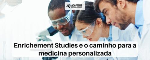 Enrichement Studies e o caminho para a medicina personalizada