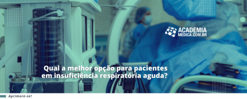 Qual a melhor opção para pacientes em insuficiência respiratória aguda?