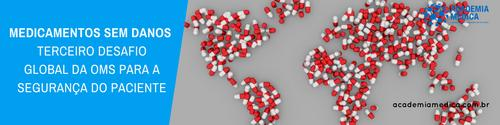 Medicamentos Sem Danos - terceiro desafio global da OMS para a segurança do paciente