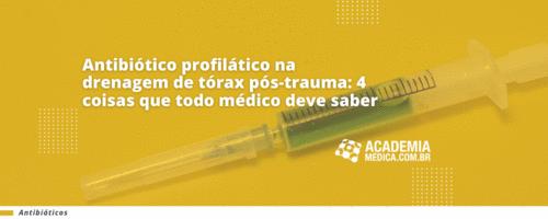 Antibiótico profilático na drenagem de tórax pós-trauma: 4 coisas que todo médico deve saber
