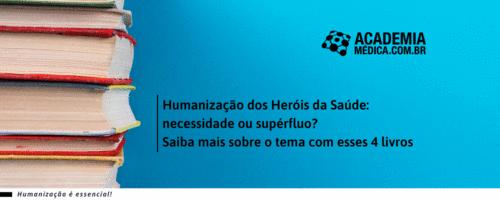 Humanização dos Heróis da Saúde: necessidade ou supérfluo? Saiba mais sobre o tema com esses 4 livros