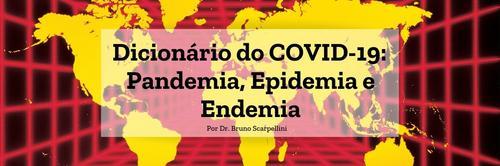 Dicionário do COVID-19: Pandemia, Epidemia e Endemia