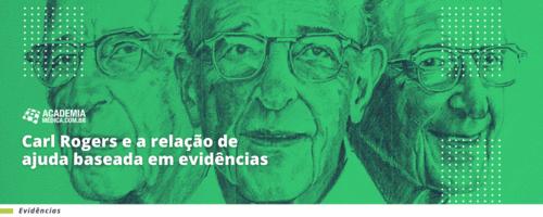 Carl Rogers e a relação de ajuda baseada em evidências.