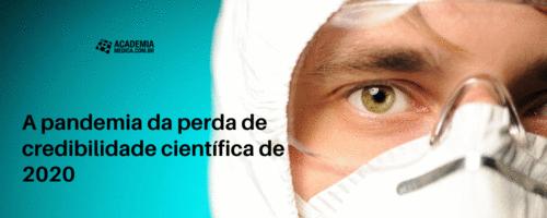 A pandemia da perda de credibilidade científica de 2020