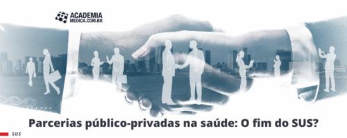 Parcerias público-privadas na saúde: O fim do SUS?