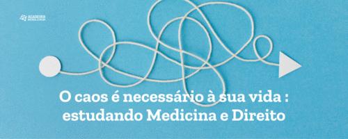O caos é necessário à sua vida: estudando Medicina e Direito