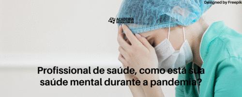 Profissional de saúde, como está sua saúde mental durante a pandemia?
