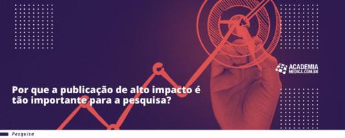 Por que a publicação de alto impacto é tão importante para a pesquisa?