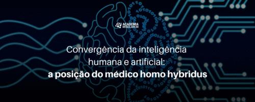 Convergência da inteligência humana e artificial: a posição do médico homo hybridus