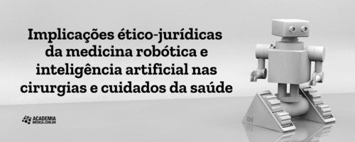 Implicações ético‐jurídicas da medicina robótica e inteligência artificial nas cirurgias e cuidados da saúde