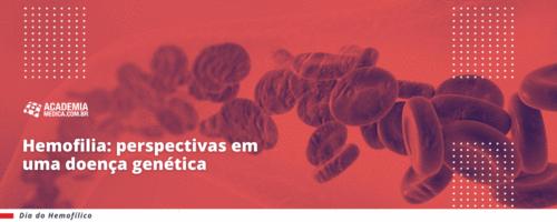 Hemofilia: perspectivas em uma doença genética