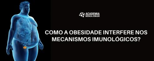 Como a obesidade interfere nos mecanismos imunológicos?
