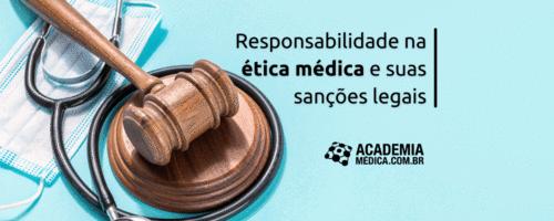 Responsabilidade na ética médica e suas sanções legais