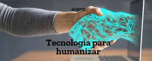 Tecnologia para humanizar
