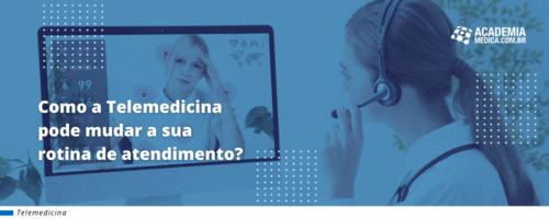 Como a Telemedicina pode mudar a sua rotina de atendimento?