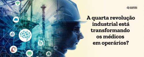 A quarta revolução industrial está transformando os médicos em operários?