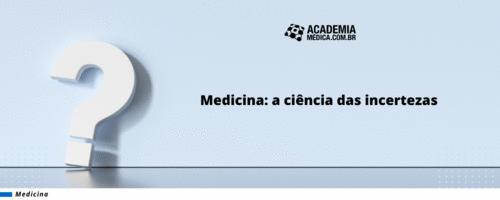 Medicina: a ciência das incertezas