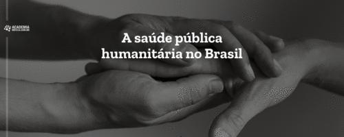 A saúde pública humanitária no Brasil